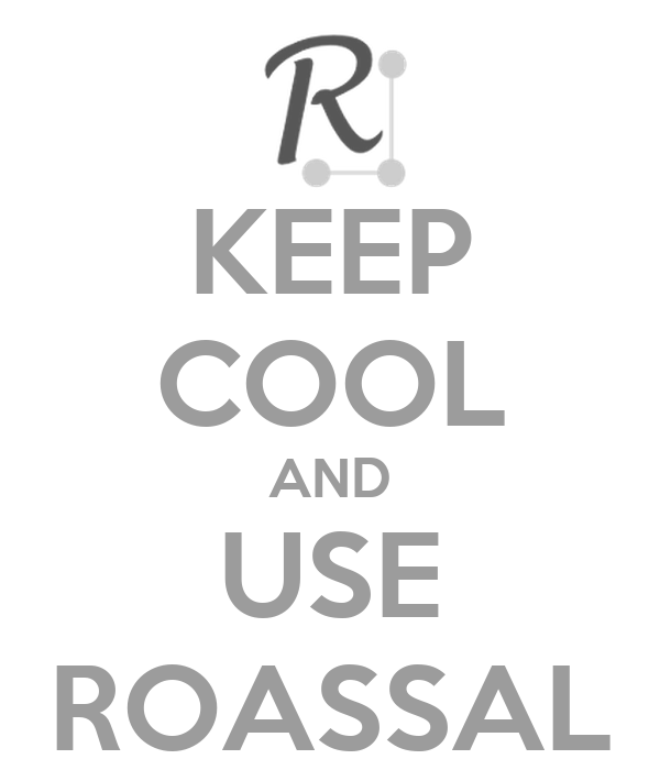 KEEP COOL AND USE ROASSAL