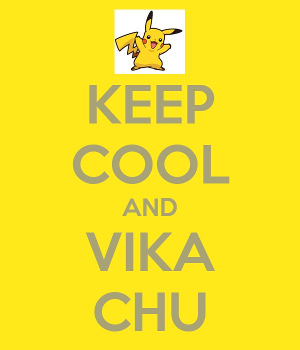 KEEP COOL AND VIKA CHU