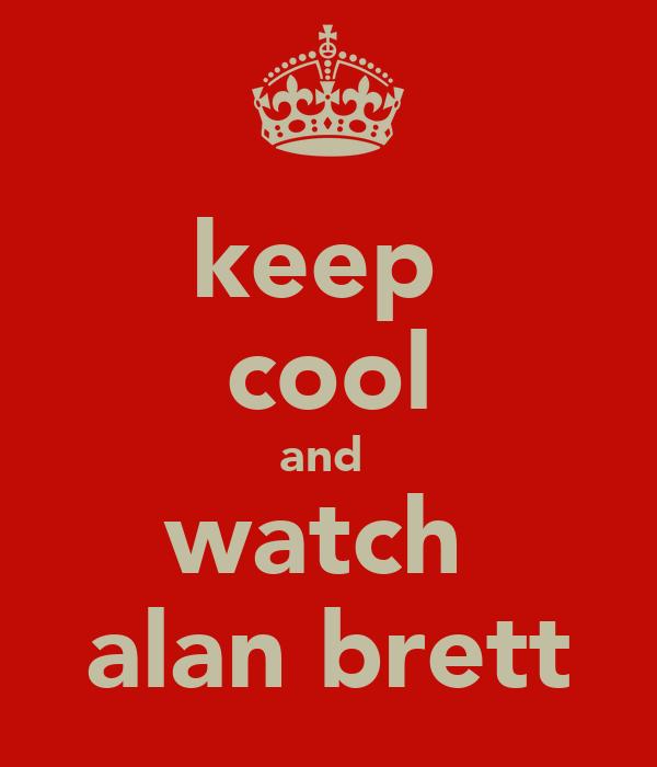 keep  cool and  watch  alan brett