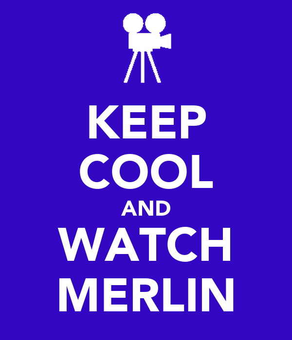 KEEP COOL AND WATCH MERLIN