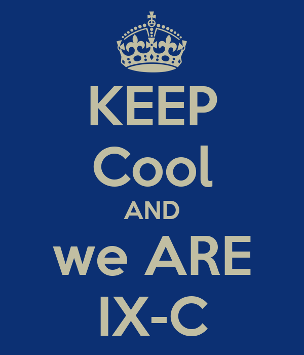 KEEP Cool AND we ARE IX-C