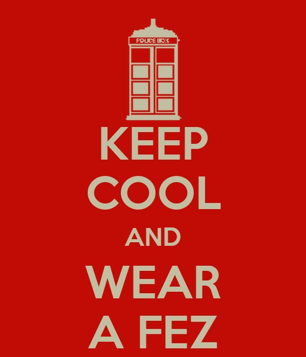 KEEP COOL AND WEAR A FEZ