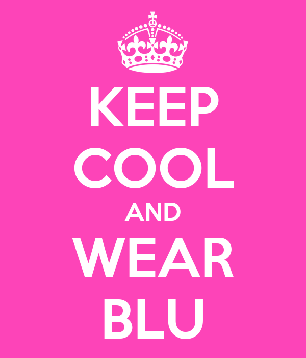 KEEP COOL AND WEAR BLU