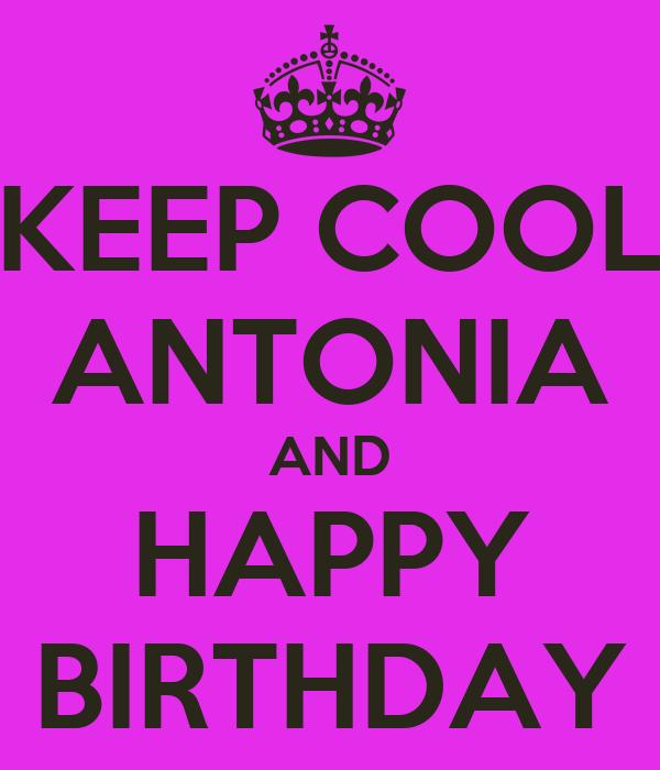 KEEP COOL ANTONIA AND HAPPY BIRTHDAY