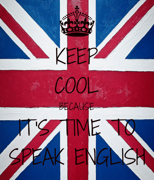 KEEP COOL BECAUSE IT'S TIME TO SPEAK ENGLISH