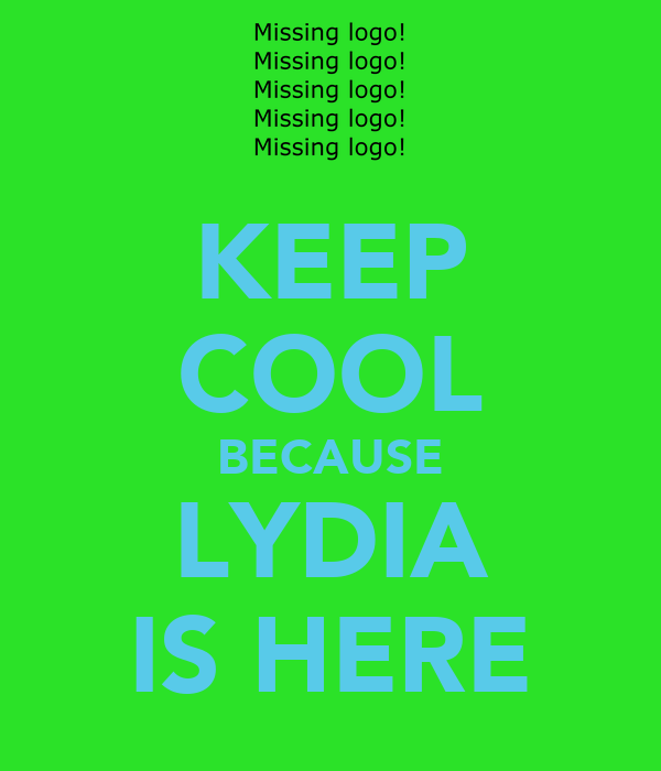 KEEP COOL BECAUSE LYDIA IS HERE