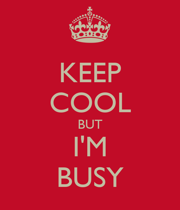 KEEP COOL BUT I'M BUSY