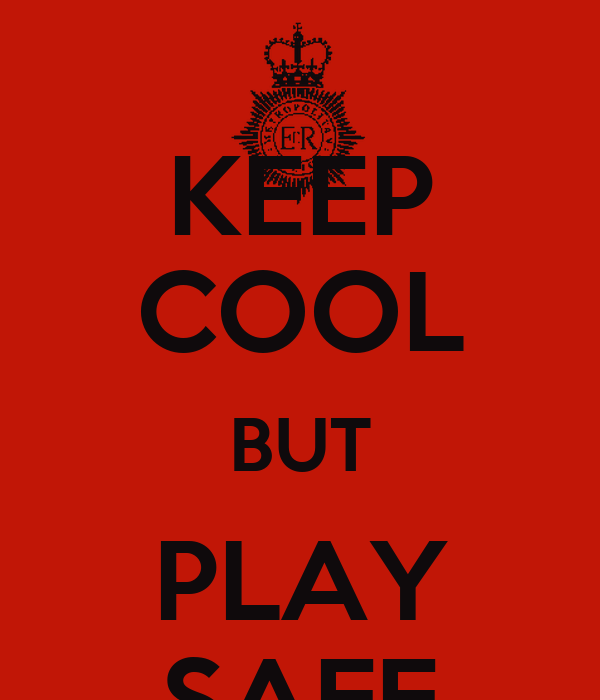 KEEP COOL BUT PLAY SAFE
