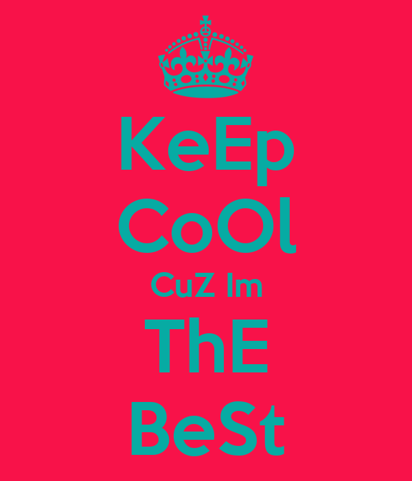 KeEp CoOl CuZ Im ThE BeSt