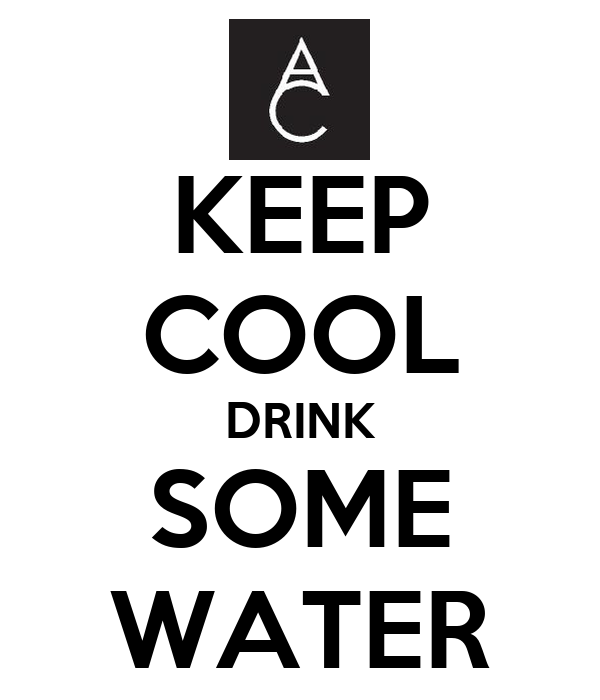 KEEP COOL DRINK SOME WATER