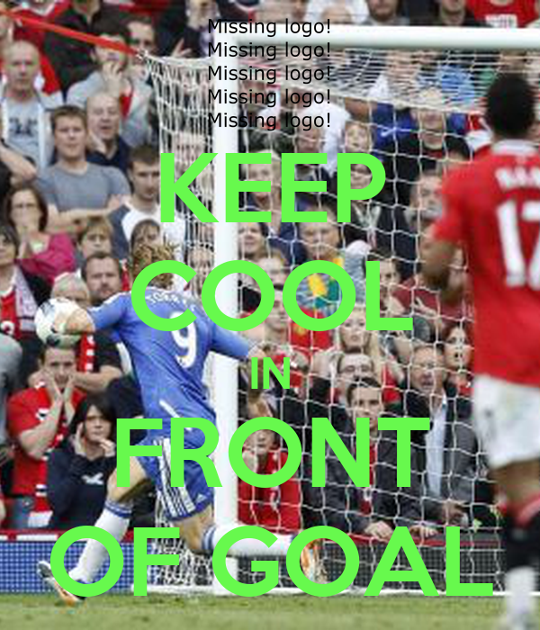 KEEP COOL IN FRONT OF GOAL