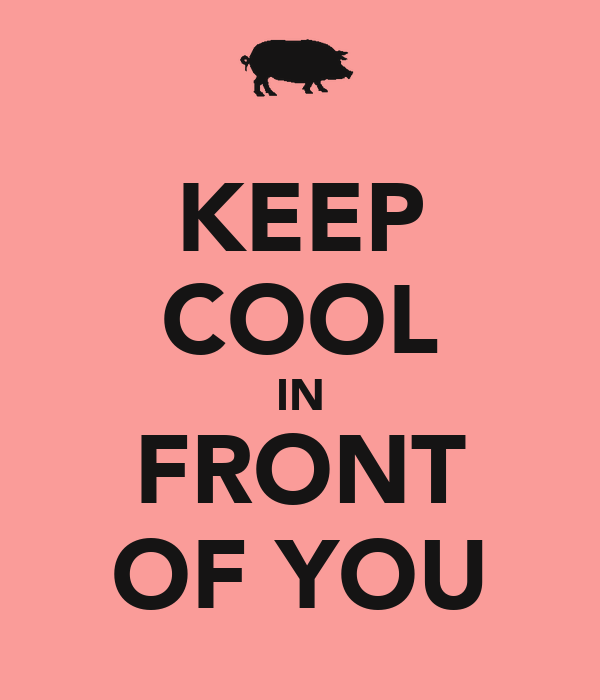 KEEP COOL IN FRONT OF YOU