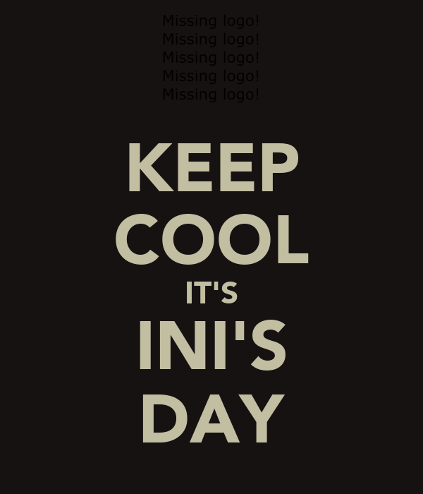 KEEP COOL IT'S INI'S DAY