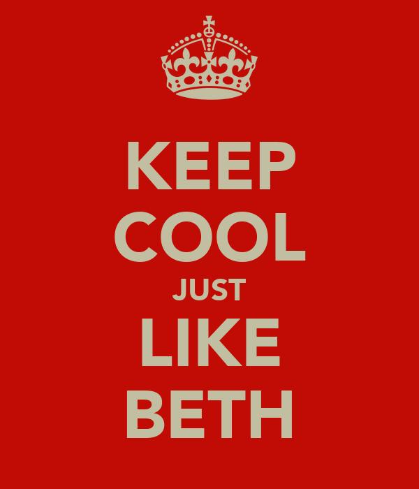 KEEP COOL JUST LIKE BETH