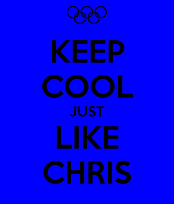 KEEP COOL JUST LIKE CHRIS