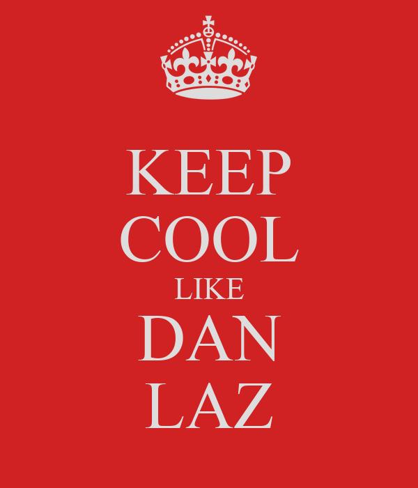 KEEP COOL LIKE DAN LAZ