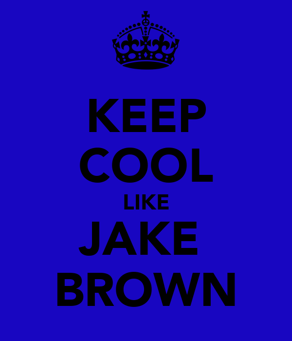 KEEP COOL LIKE JAKE  BROWN