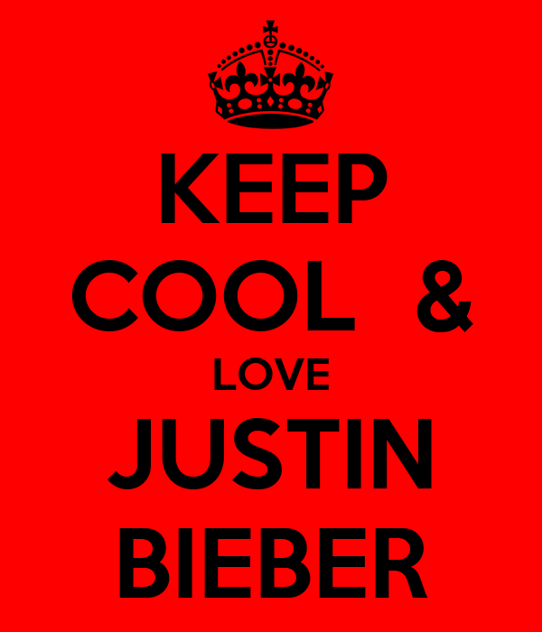 KEEP COOL  & LOVE JUSTIN BIEBER
