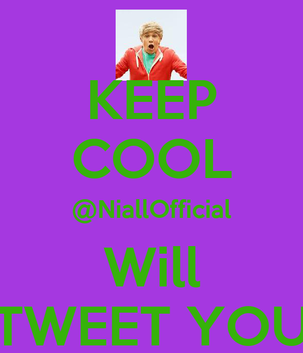 KEEP COOL @NiallOfficial Will TWEET YOU