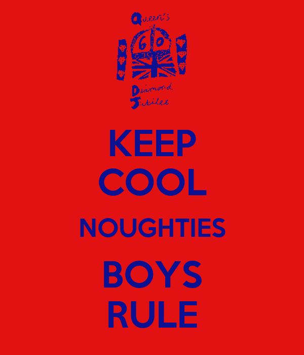 KEEP COOL NOUGHTIES BOYS RULE