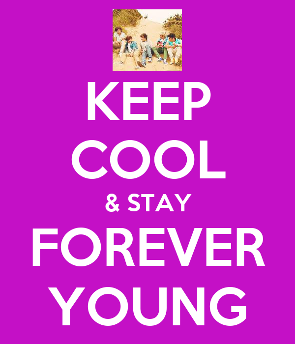 KEEP COOL & STAY FOREVER YOUNG