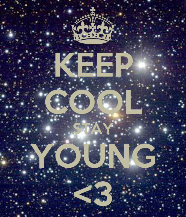 KEEP COOL STAY YOUNG <3