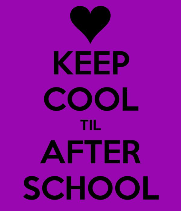 KEEP COOL TIL AFTER SCHOOL