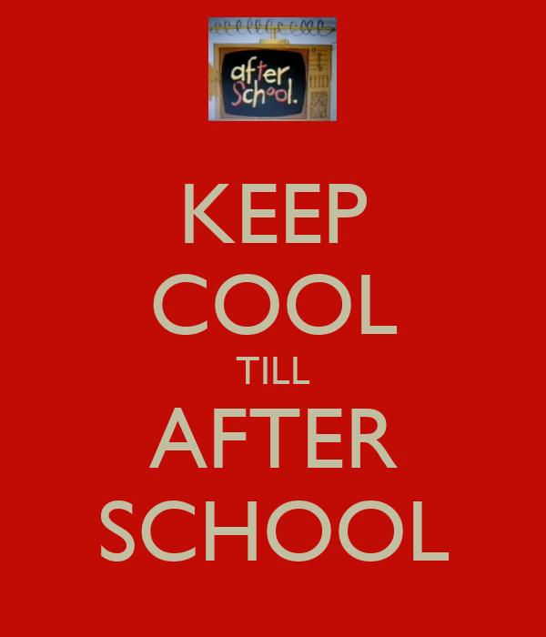 KEEP COOL TILL AFTER SCHOOL