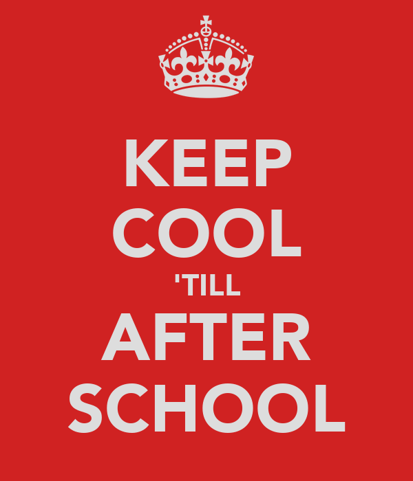 KEEP COOL 'TILL AFTER SCHOOL