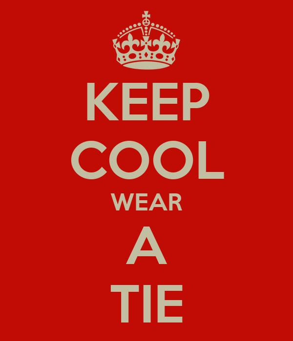 KEEP COOL WEAR A TIE