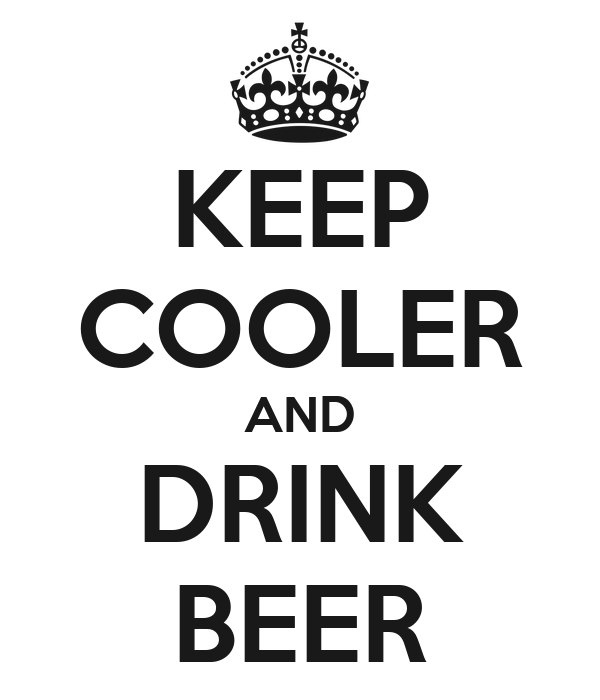 KEEP COOLER AND DRINK BEER