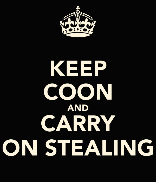 KEEP COON AND CARRY ON STEALING