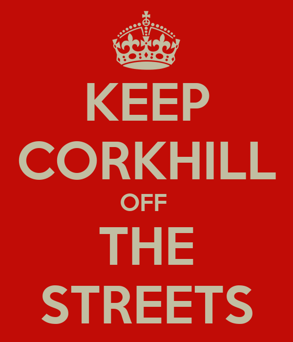 KEEP CORKHILL OFF  THE STREETS