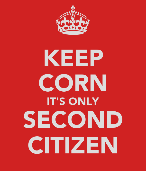 KEEP CORN IT'S ONLY SECOND CITIZEN