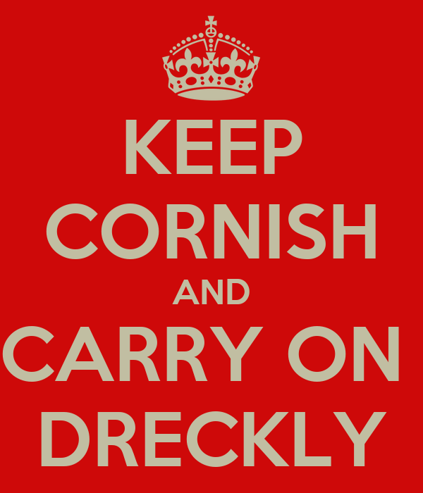 KEEP CORNISH AND CARRY ON  DRECKLY