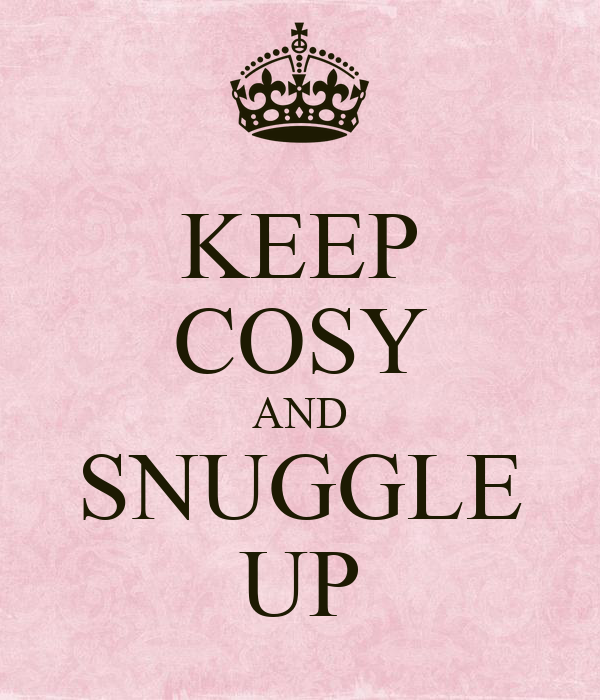KEEP COSY AND SNUGGLE UP