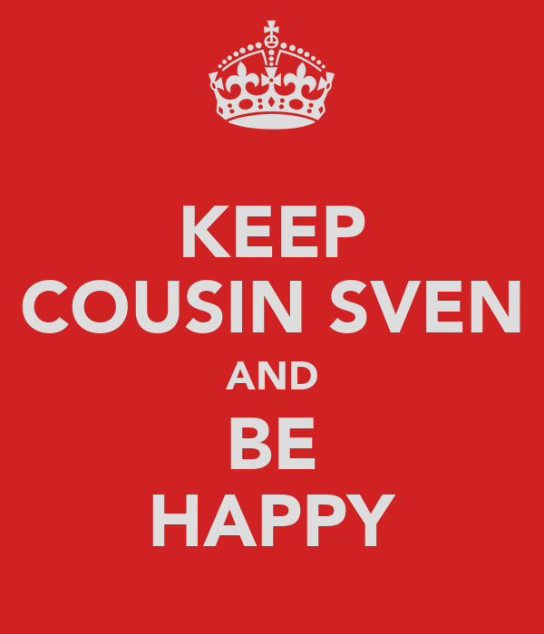 KEEP COUSIN SVEN AND BE HAPPY