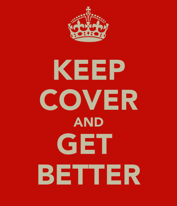 KEEP COVER AND GET  BETTER