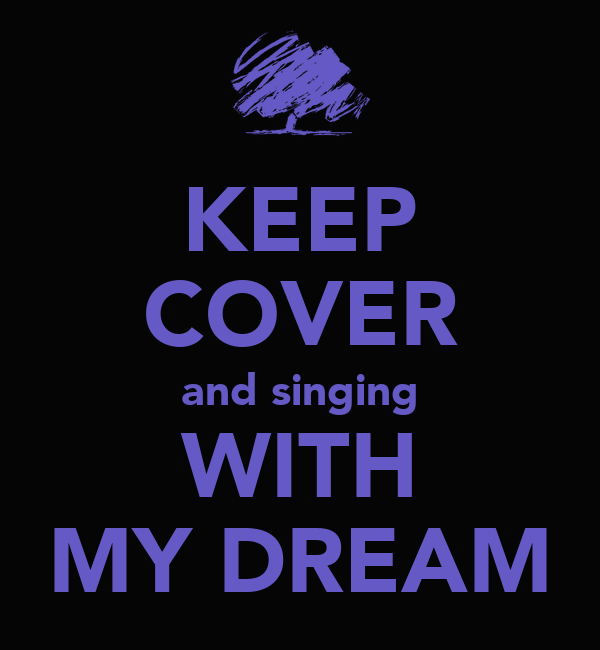 KEEP COVER and singing WITH MY DREAM