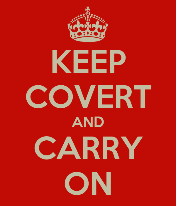 KEEP COVERT AND CARRY ON
