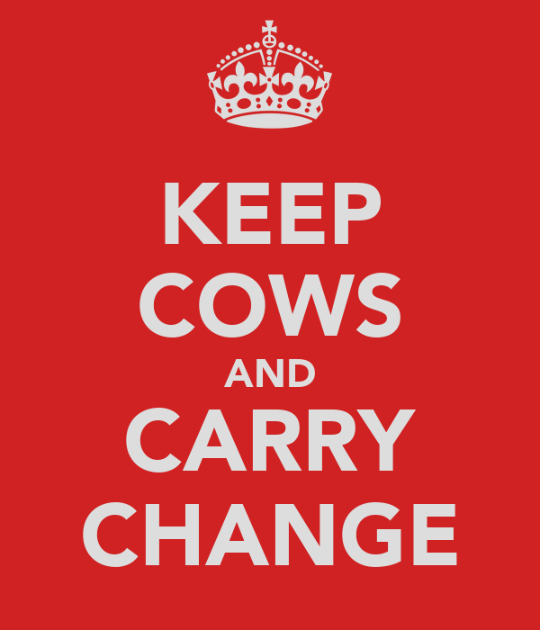 KEEP COWS AND CARRY CHANGE