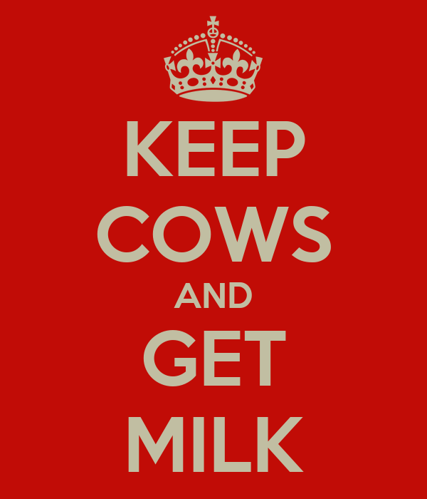 KEEP COWS AND GET MILK