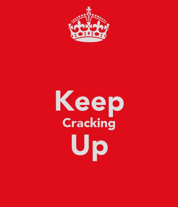 Keep Cracking Up