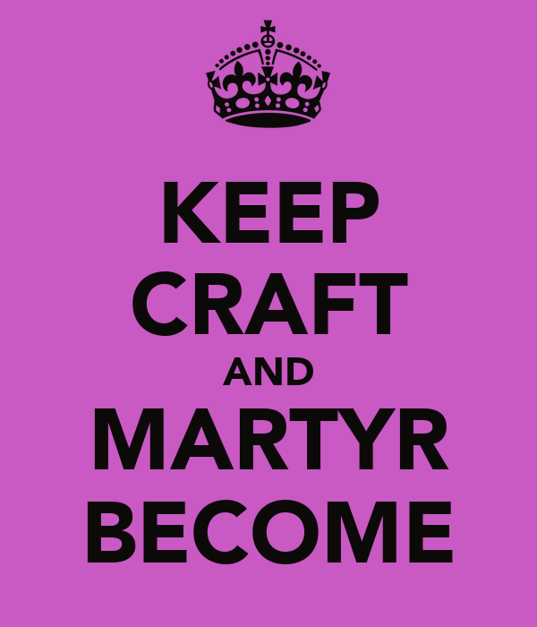 KEEP CRAFT AND MARTYR BECOME