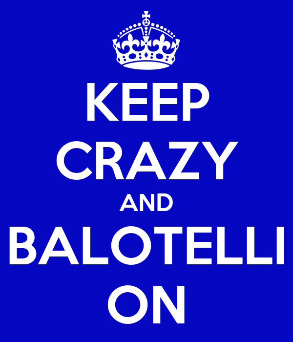 KEEP CRAZY AND BALOTELLI ON