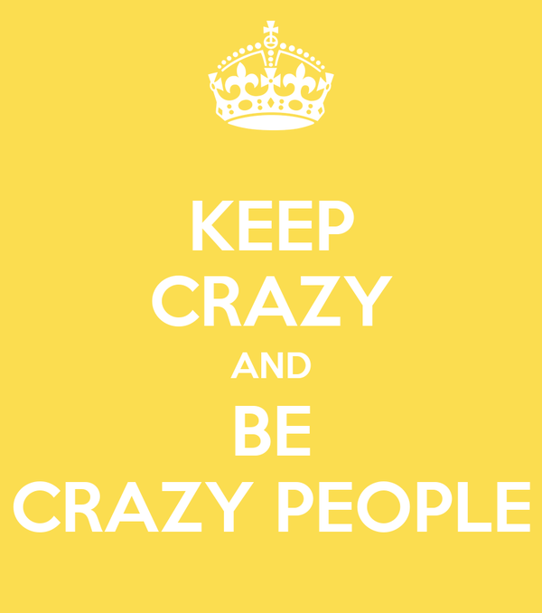 KEEP CRAZY AND BE CRAZY PEOPLE