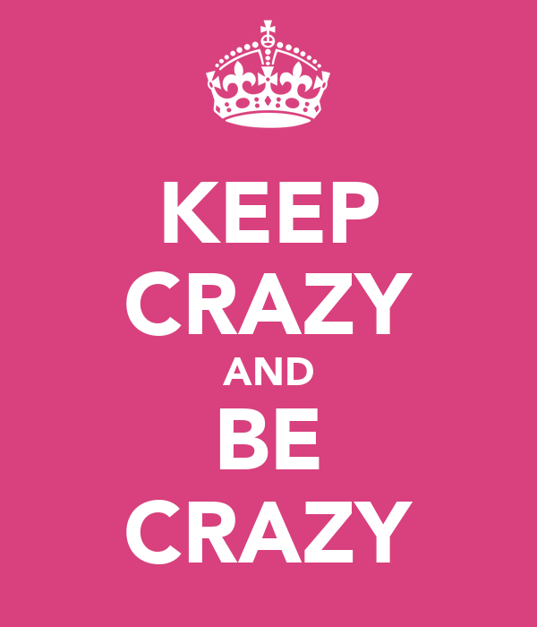 KEEP CRAZY AND BE CRAZY