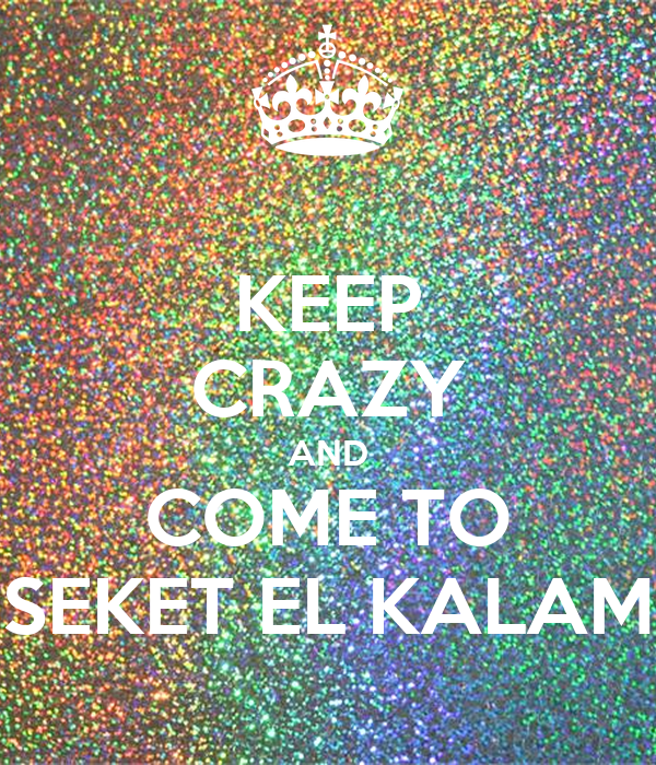 KEEP CRAZY AND COME TO SEKET EL KALAM