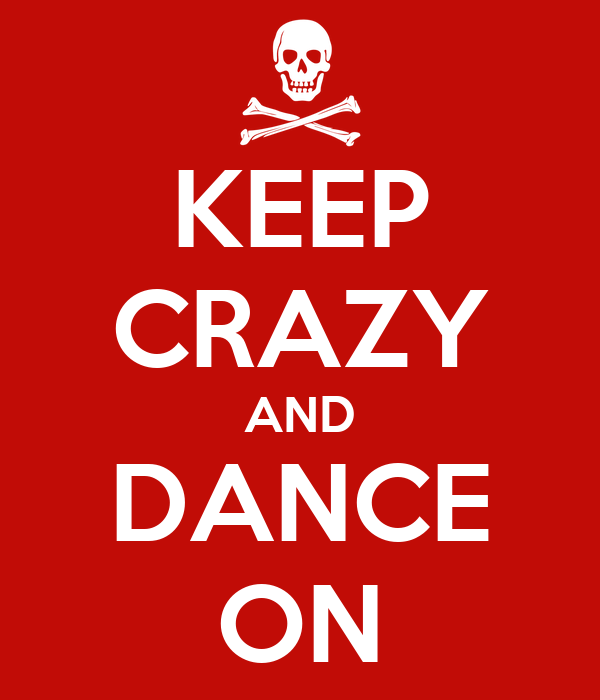 KEEP CRAZY AND DANCE ON