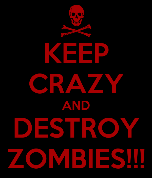 KEEP CRAZY AND DESTROY ZOMBIES!!!